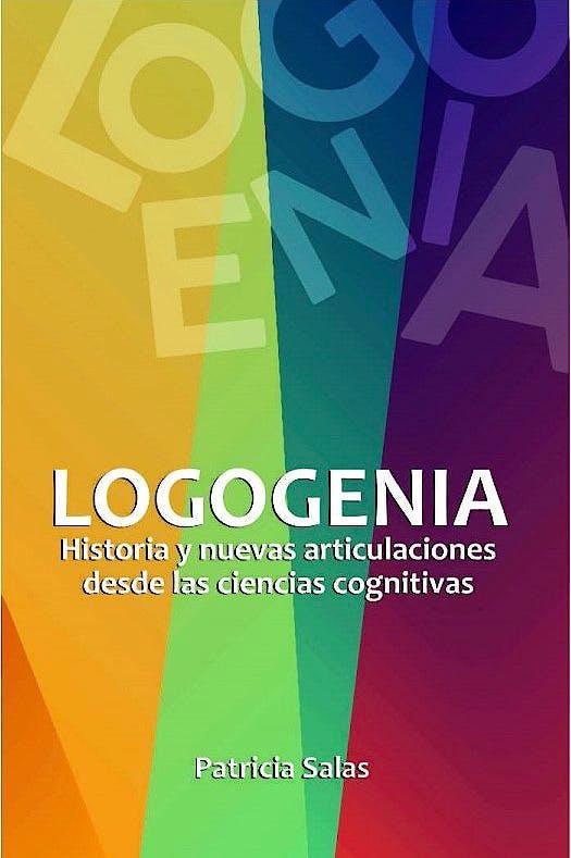 Portada del libro 9789877603514 Logogenia. Historia y Nuevas Articulaciones desde las Ciencias Cognitivas