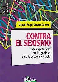 Portada del libro 9789877710311 Contra el Sexismo. Textos y Prácticas por la Igualdad para la Escuela y el Aula