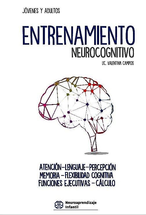 Portada del libro 9789878653280 Entrenamiento Neurocognitivo. Atención, Lenguaje, Percepción, Memoria, Flexibilidad Cognitiva, Funciones Ejecutivas, Cálculo