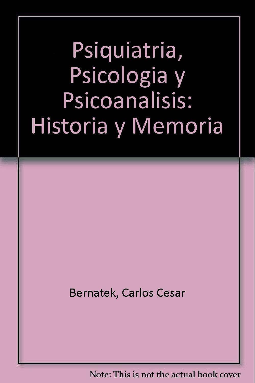 Portada del libro 9789879165201 Psiquiatria, Psicologia y Psicoanalisis: Historia y Memoria
