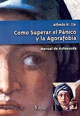 Portada del libro 9789879165706 Como Superar el Panico y la Agorafobia. Manual de Autoayuda