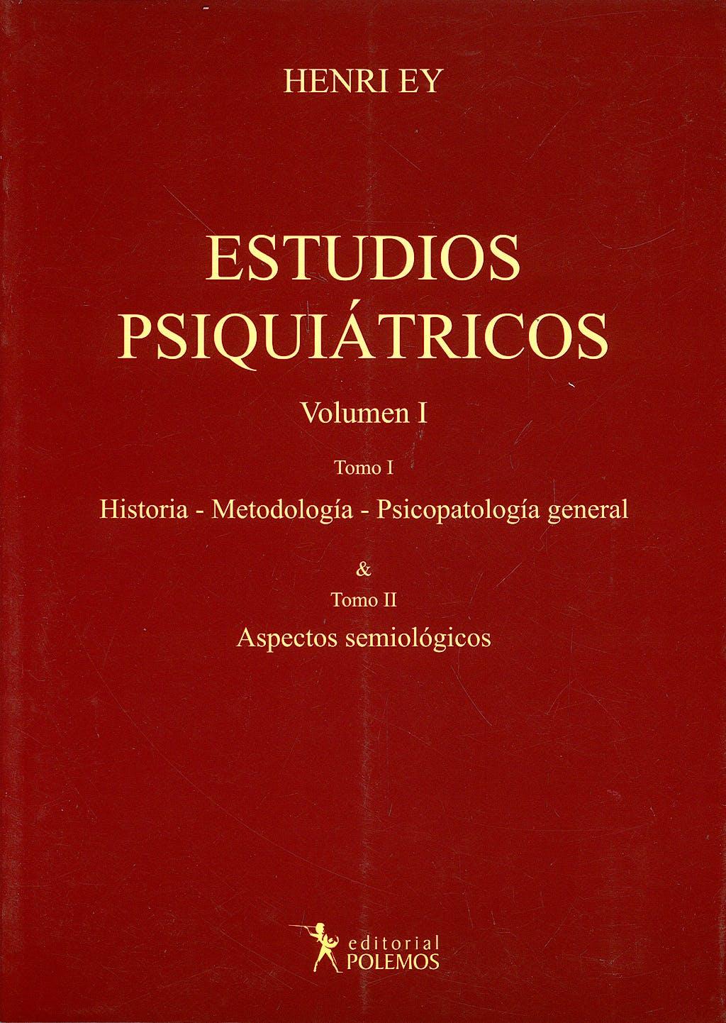 Portada del libro 9789879165980 Estudios Psiquiátricos, Vol. I: Historia, Metodología, Psicopatología General, Aspectos Semiológicos