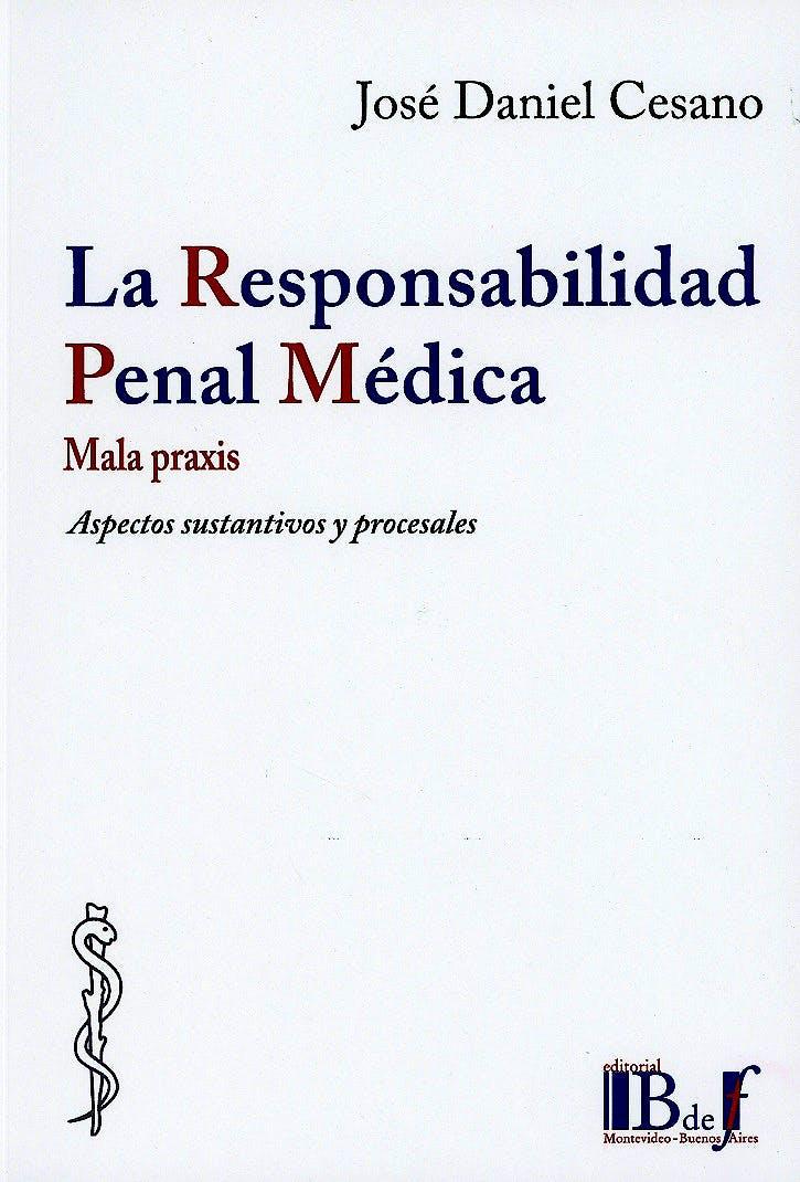 Portada del libro 9789974745520 Responsabilidad Penal Médica. Aspectos Sustantivos y Procesales. Mala Praxis
